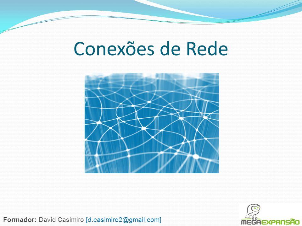 Conexões de Rede Formador: David Casimiro [d.casimiro2@gmail.com]
